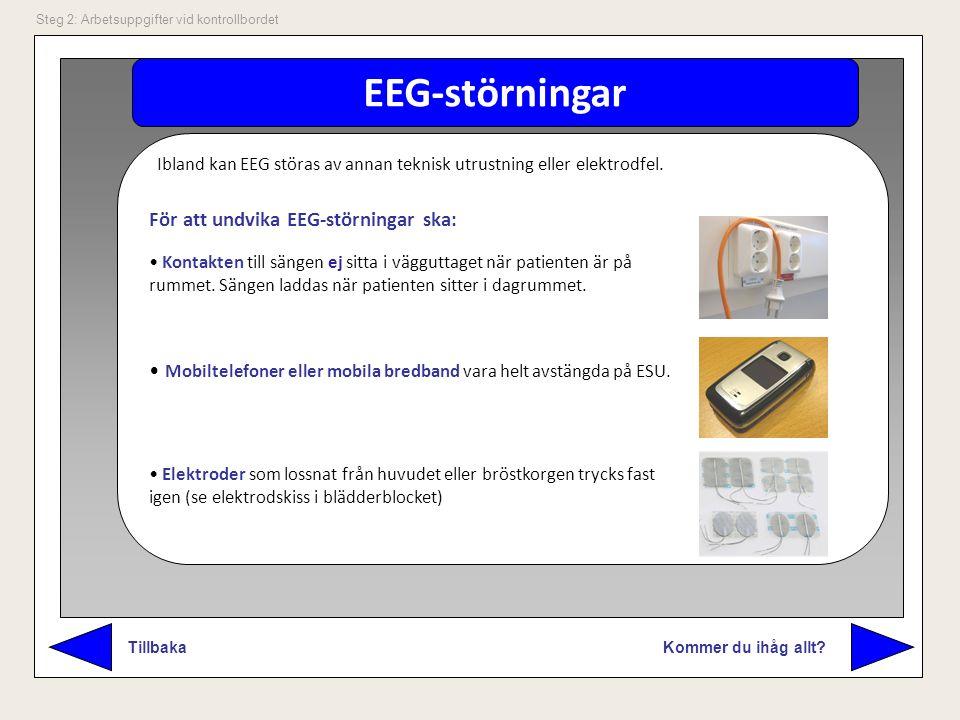 EEG-störningar Kommer du ihåg allt? Tillbaka Steg 2: Arbetsuppgifter vid kontrollbordet Ibland kan EEG störas av annan teknisk utrustning eller elektr