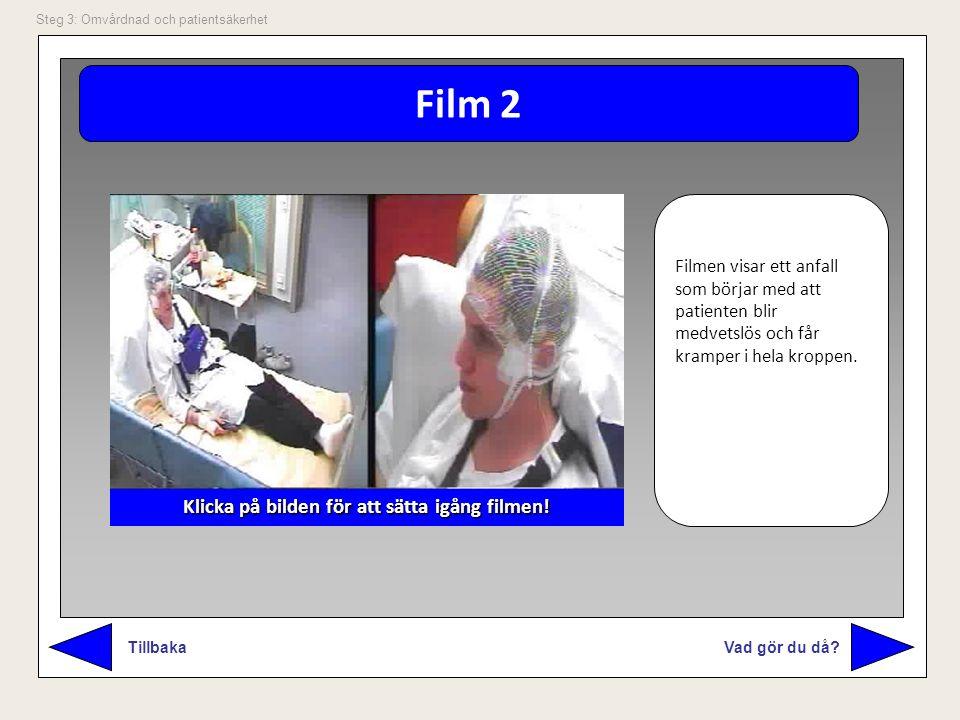 Film 2 Vad gör du då? Tillbaka Steg 3: Omvårdnad och patientsäkerhet Filmen visar ett anfall som börjar med att patienten blir medvetslös och får kram