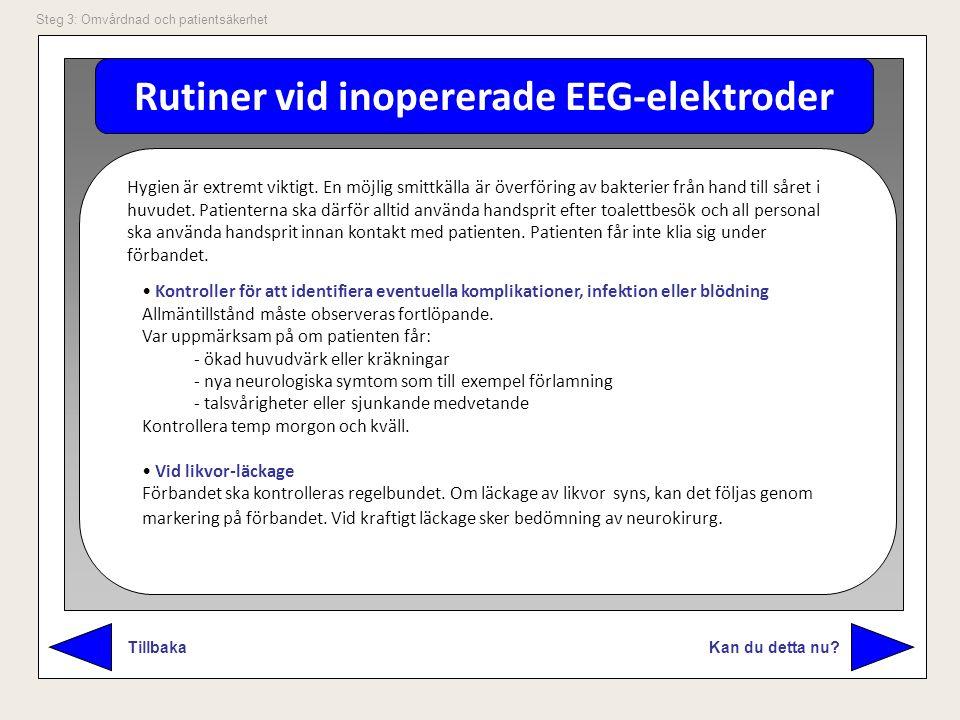 Rutiner vid inopererade EEG-elektroder Kan du detta nu? Tillbaka Steg 3: Omvårdnad och patientsäkerhet Hygien är extremt viktigt. En möjlig smittkälla