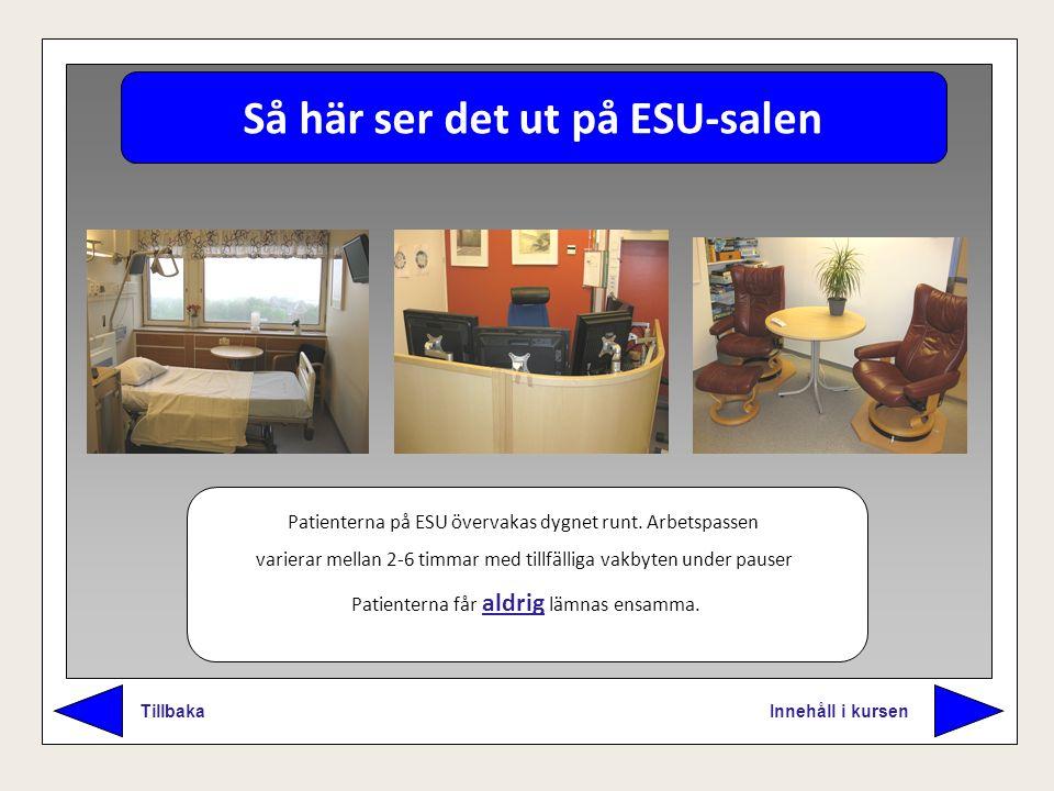 Så här ser det ut på ESU-salen Innehåll i kursen Tillbaka Patienterna på ESU övervakas dygnet runt. Arbetspassen varierar mellan 2-6 timmar med tillfä