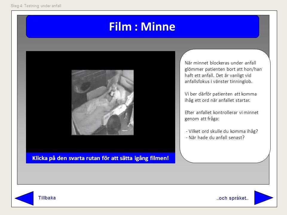 Film : Minne..och språket.. Tillbaka Steg 4: Testning under anfall När minnet blockeras under anfall glömmer patienten bort att hon/han haft ett anfal