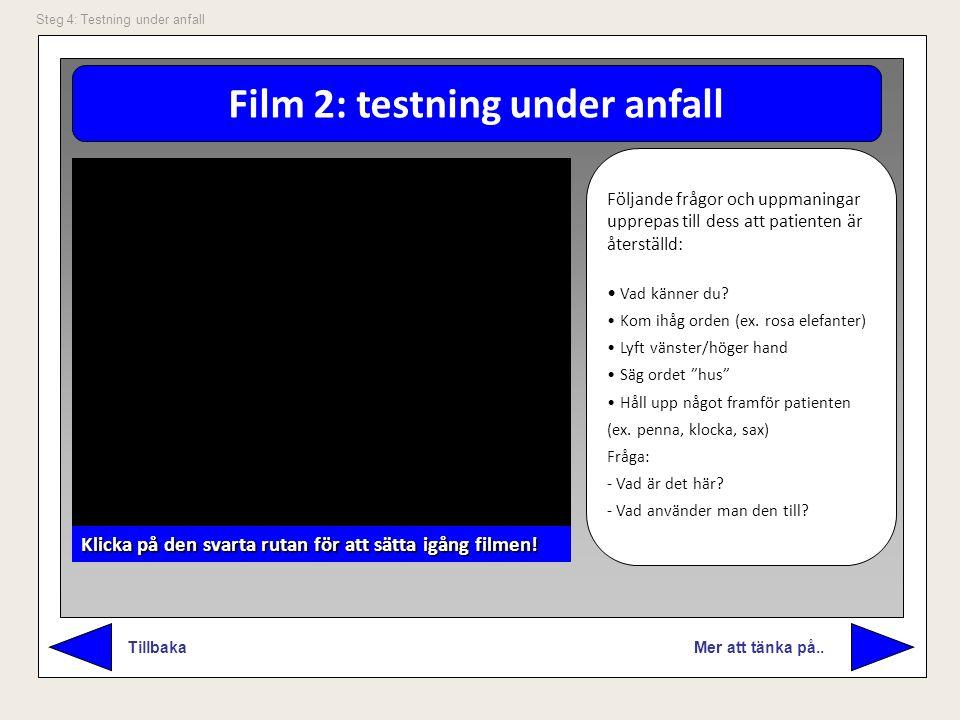 Film 2: testning under anfall Mer att tänka på.. Tillbaka Steg 4: Testning under anfall Följande frågor och uppmaningar upprepas till dess att patient