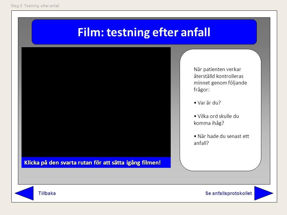 Film: testning efter anfall Se anfallsprotokollet Tillbaka Steg 5: Testning efter anfall När patienten verkar återställd kontrolleras minnet genom föl