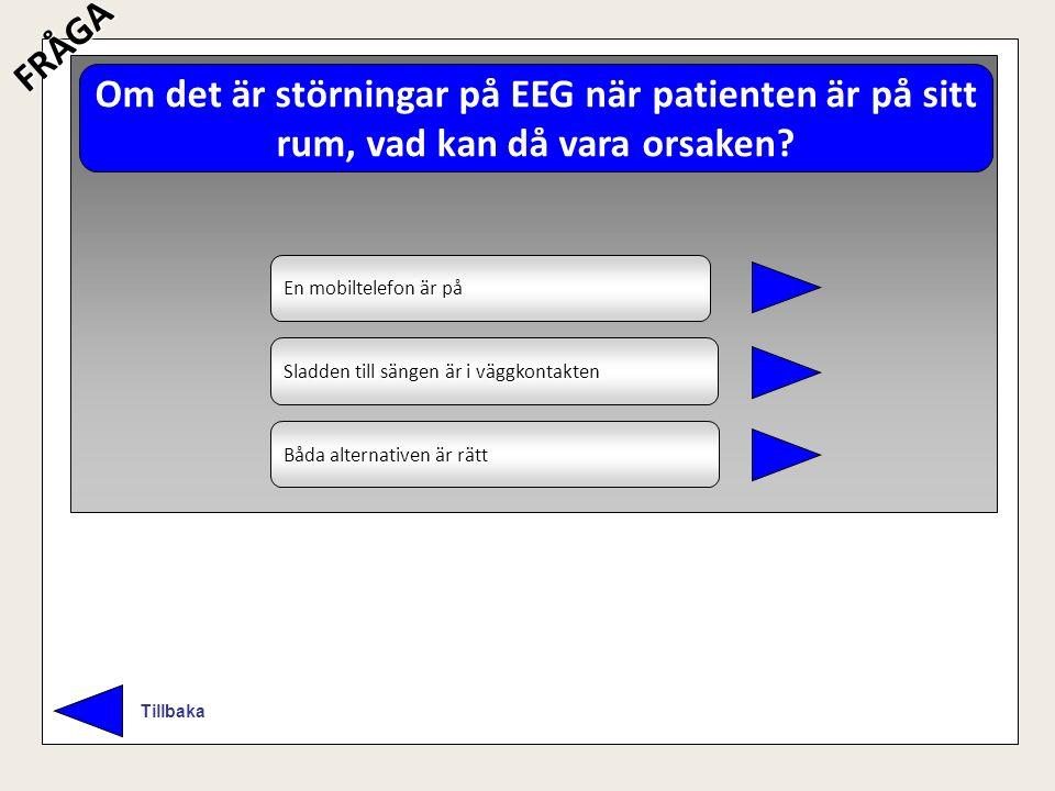 Om det är störningar på EEG när patienten är på sitt rum, vad kan då vara orsaken? TillbakaFRÅGA En mobiltelefon är på En mobiltelefon är på Sladden t