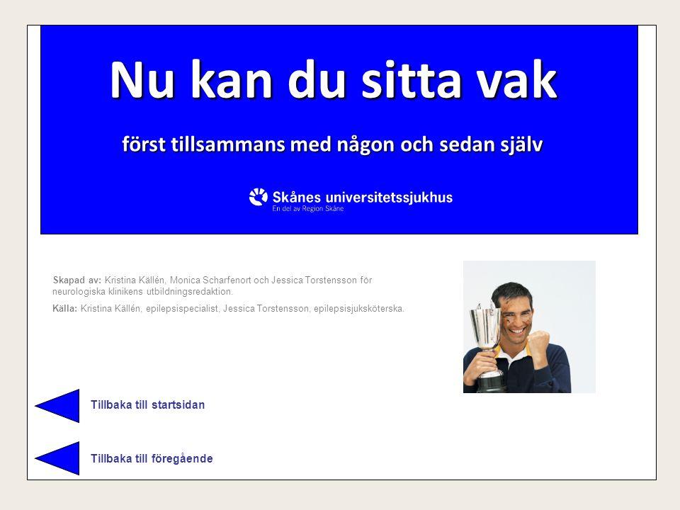 Nu kan du sitta vak Nu kan du sitta vak Skapad av: Kristina Källén, Monica Scharfenort och Jessica Torstensson för neurologiska klinikens utbildningsr