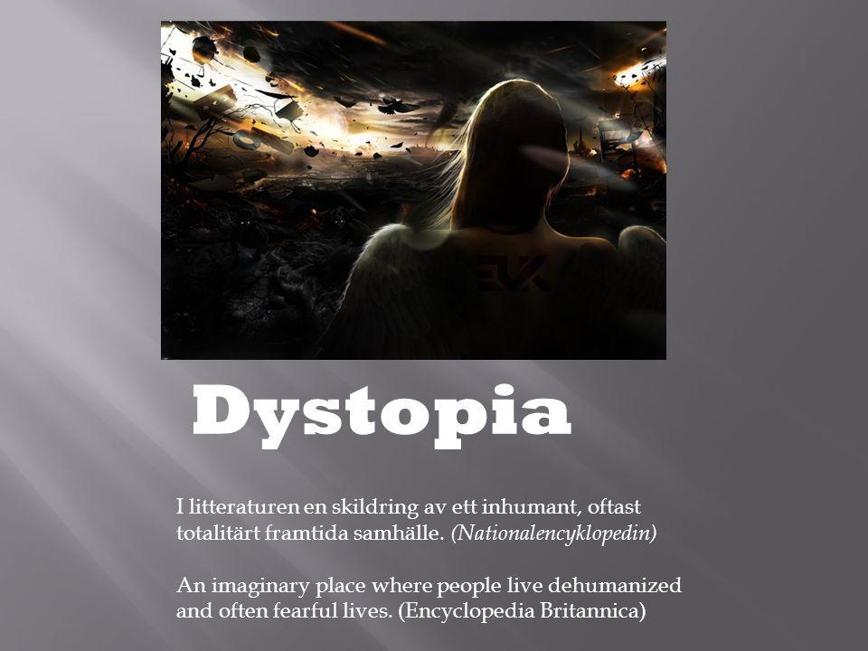 Dystopia I litteraturen en skildring av ett inhumant, oftast totalitärt framtida samhälle. (Nationalencyklopedin) An imaginary place where people live