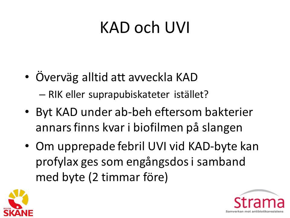 KAD och UVI Överväg alltid att avveckla KAD – RIK eller suprapubiskateter istället.