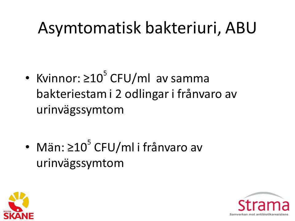 Asymtomatisk bakteriuri, ABU Kvinnor: ≥10 5 CFU/ml av samma bakteriestam i 2 odlingar i frånvaro av urinvägssymtom Män: ≥10 5 CFU/ml i frånvaro av urinvägssymtom