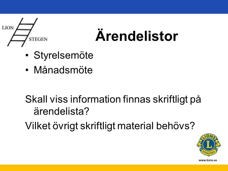 www.lions.se Ärendelistor Styrelsemöte Månadsmöte Skall viss information finnas skriftligt på ärendelista.