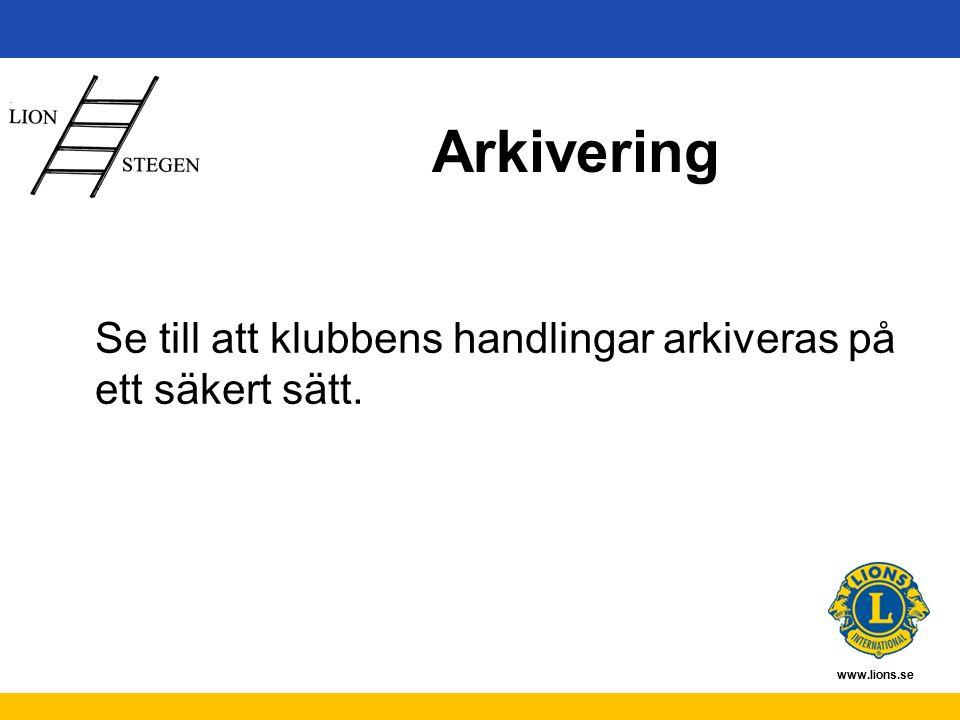 www.lions.se Arkivering Se till att klubbens handlingar arkiveras på ett säkert sätt.