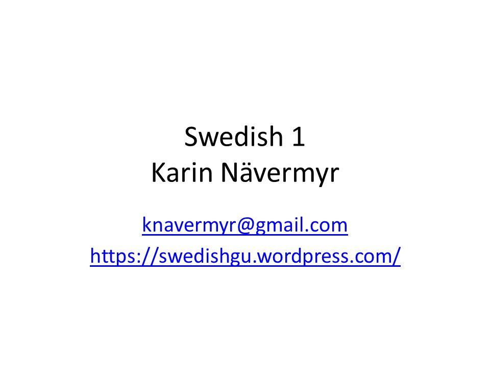 Swedish 1 Karin Nävermyr knavermyr@gmail.com https://swedishgu.wordpress.com/