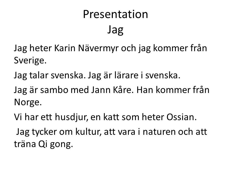 Presentation Jag Jag heter Karin Nävermyr och jag kommer från Sverige.