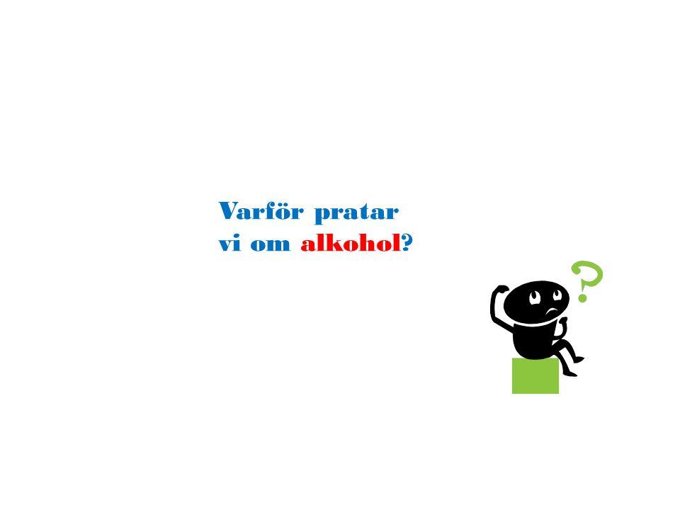 Varför pratar vi om alkohol?