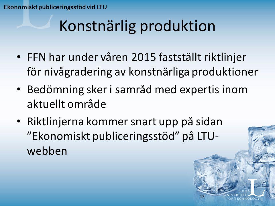 Konstnärlig produktion FFN har under våren 2015 fastställt riktlinjer för nivågradering av konstnärliga produktioner Bedömning sker i samråd med expertis inom aktuellt område Riktlinjerna kommer snart upp på sidan Ekonomiskt publiceringsstöd på LTU- webben Ekonomiskt publiceringsstöd vid LTU 13