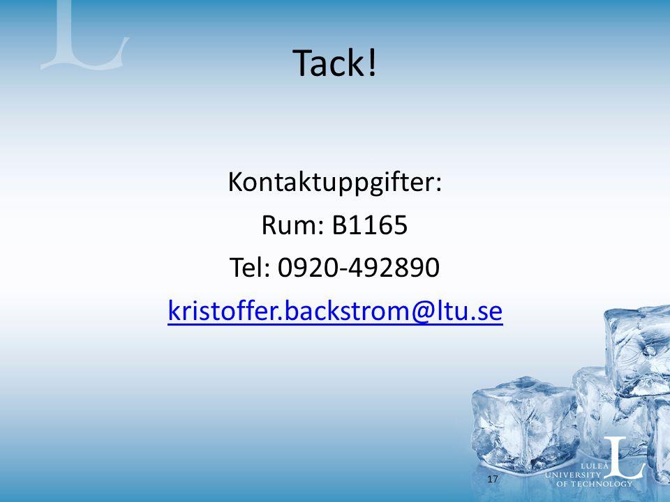 Tack! Kontaktuppgifter: Rum: B1165 Tel: 0920-492890 kristoffer.backstrom@ltu.se 17