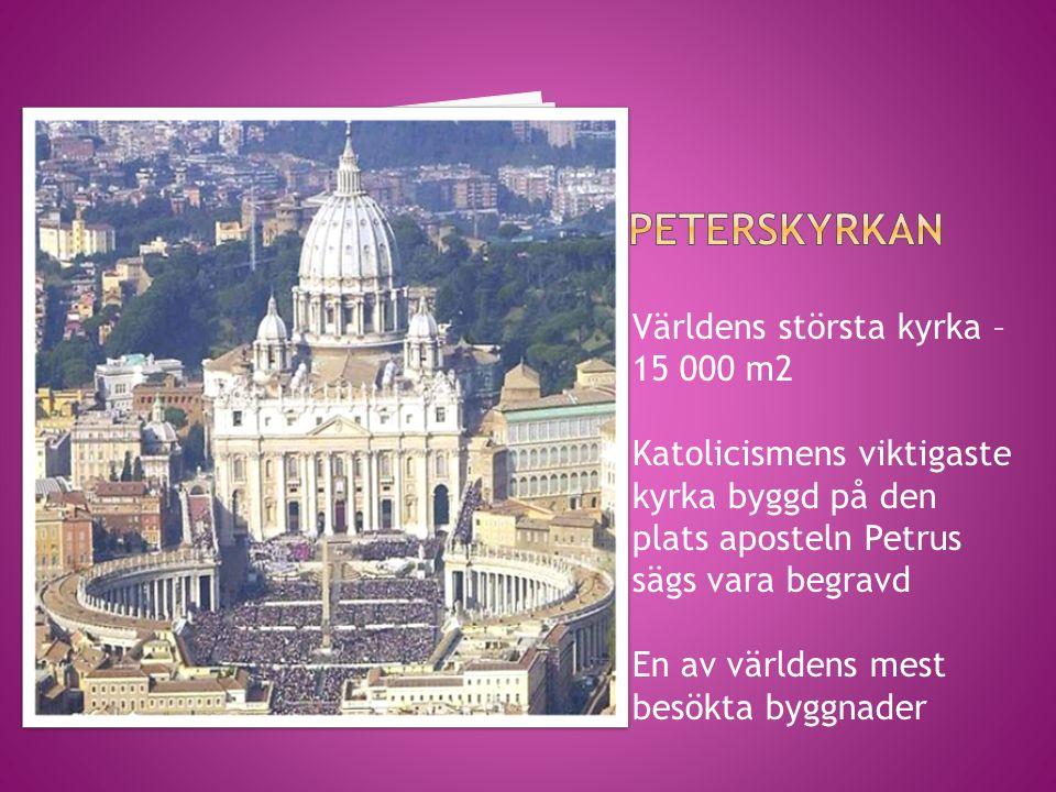 Världens största kyrka – 15 000 m2 Katolicismens viktigaste kyrka byggd på den plats aposteln Petrus sägs vara begravd En av världens mest besökta byg