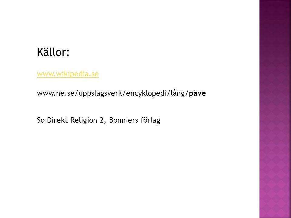 Källor: www.wikipedia.se www.ne.se/uppslagsverk/encyklopedi/lång/påve So Direkt Religion 2, Bonniers förlag