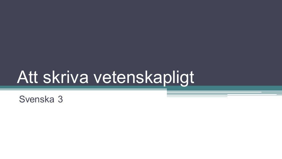 Att skriva vetenskapligt Svenska 3