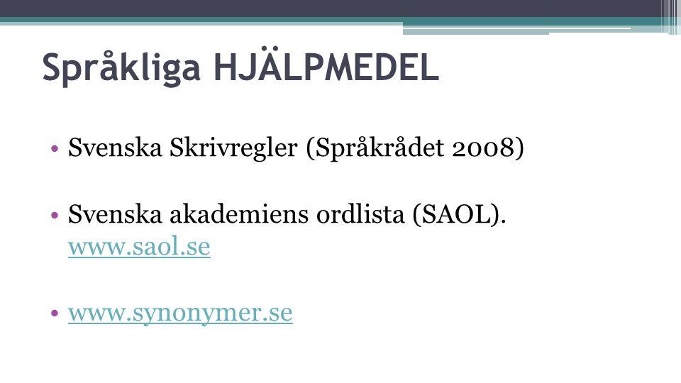 Språkliga HJÄLPMEDEL Svenska Skrivregler (Språkrådet 2008) Svenska akademiens ordlista (SAOL). www.saol.se www.saol.se www.synonymer.se