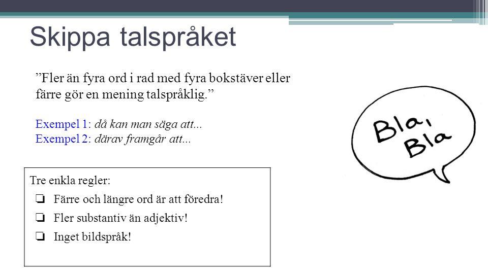 """Skippa talspråket """"Fler än fyra ord i rad med fyra bokstäver eller färre gör en mening talspråklig."""" Exempel 1: då kan man säga att... Exempel 2: dära"""