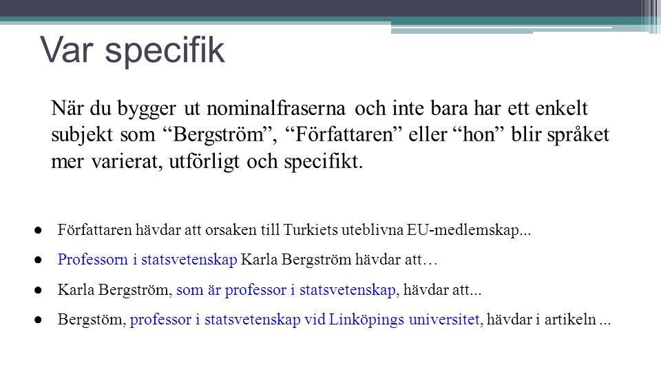 """Var specifik När du bygger ut nominalfraserna och inte bara har ett enkelt subjekt som """"Bergström"""", """"Författaren"""" eller """"hon"""" blir språket mer variera"""