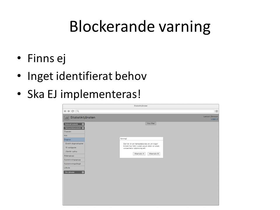 Blockerande varning Finns ej Inget identifierat behov Ska EJ implementeras!