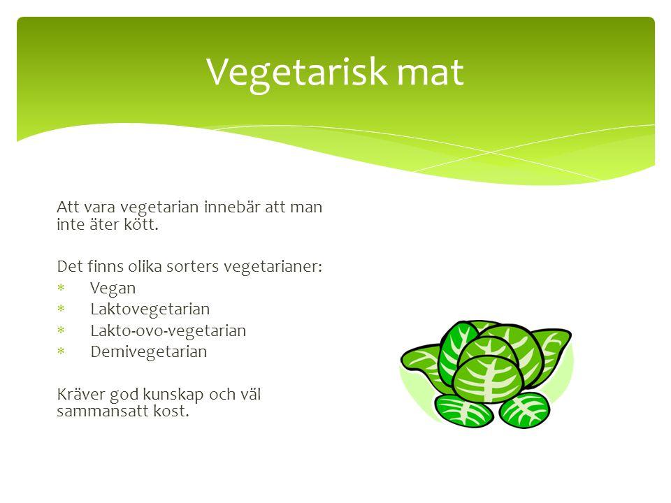 Vegetarisk mat Att vara vegetarian innebär att man inte äter kött. Det finns olika sorters vegetarianer:  Vegan  Laktovegetarian  Lakto-ovo-vegetar