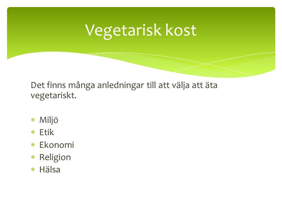 Det finns många anledningar till att välja att äta vegetariskt.  Miljö  Etik  Ekonomi  Religion  Hälsa Vegetarisk kost