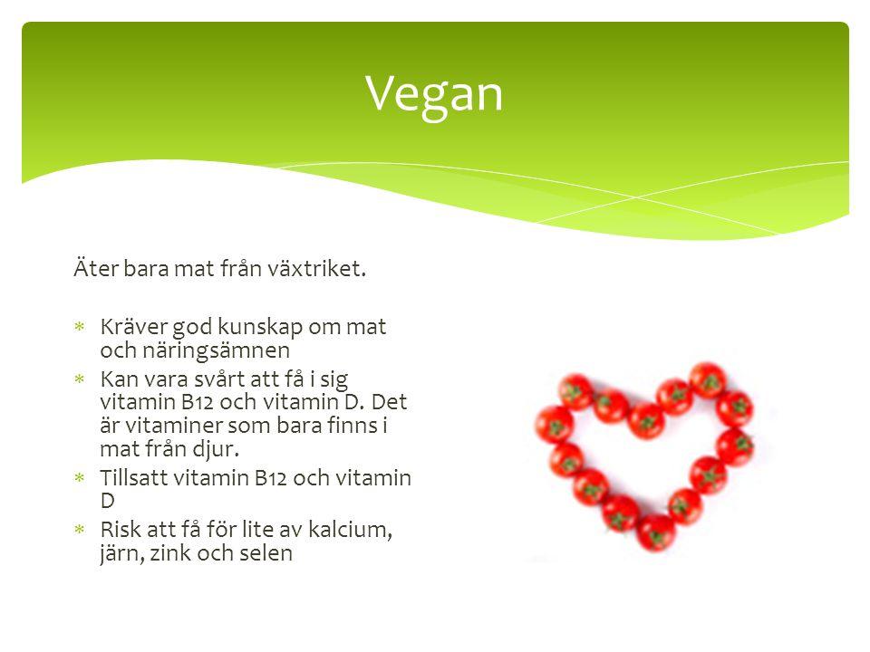 Vegan Äter bara mat från växtriket.  Kräver god kunskap om mat och näringsämnen  Kan vara svårt att få i sig vitamin B12 och vitamin D. Det är vitam