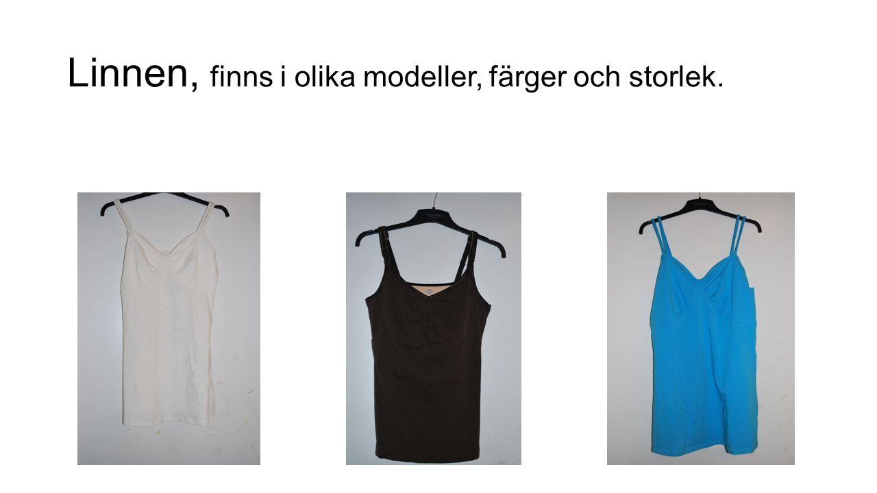 Linnen, finns i olika modeller, färger och storlek.