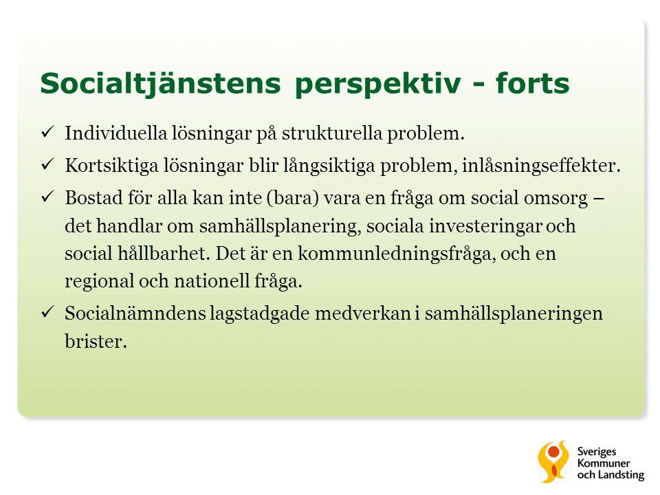 Socialtjänstens perspektiv - forts Individuella lösningar på strukturella problem. Kortsiktiga lösningar blir långsiktiga problem, inlåsningseffekter.