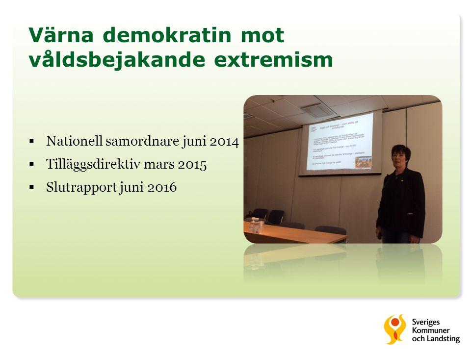 Värna demokratin mot våldsbejakande extremism  Nationell samordnare juni 2014  Tilläggsdirektiv mars 2015  Slutrapport juni 2016