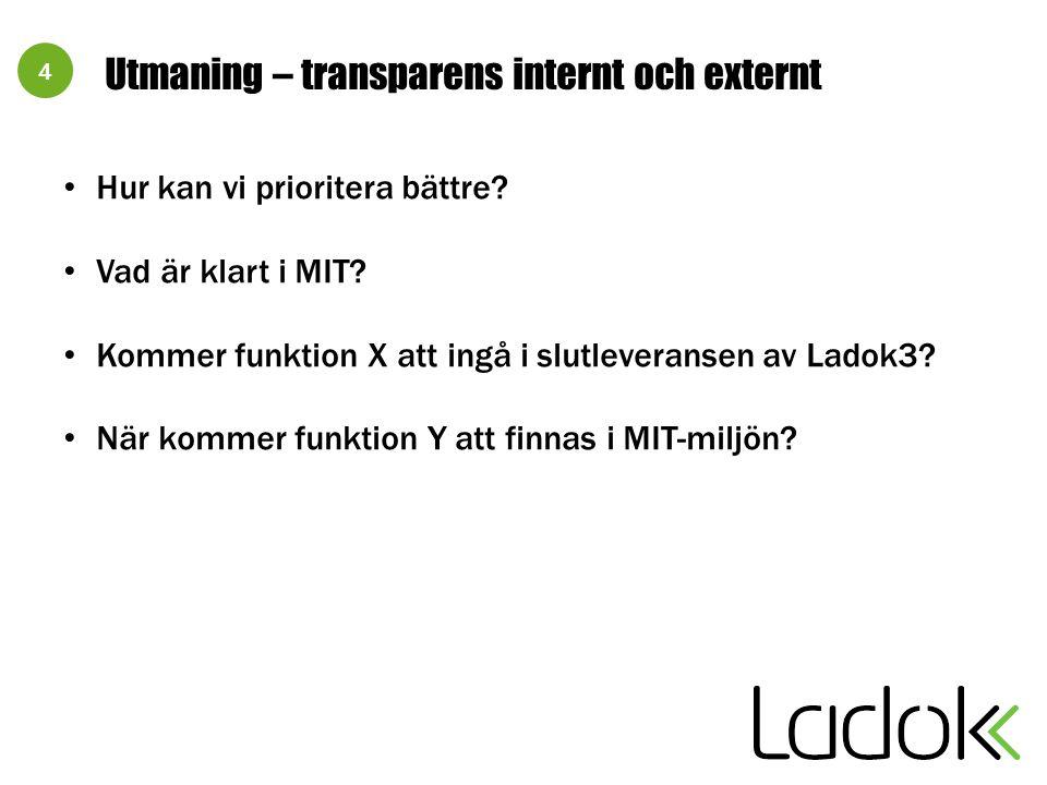4 Utmaning – transparens internt och externt Hur kan vi prioritera bättre? Vad är klart i MIT? Kommer funktion X att ingå i slutleveransen av Ladok3?
