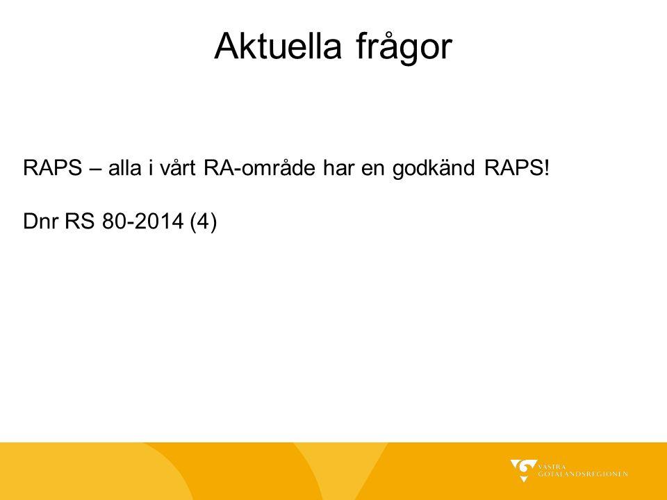 RAPS – alla i vårt RA-område har en godkänd RAPS! Dnr RS 80-2014 (4) Aktuella frågor