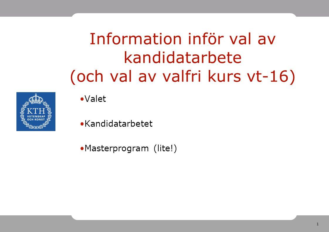 1 Information inför val av kandidatarbete (och val av valfri kurs vt-16) Valet Kandidatarbetet Masterprogram (lite!)
