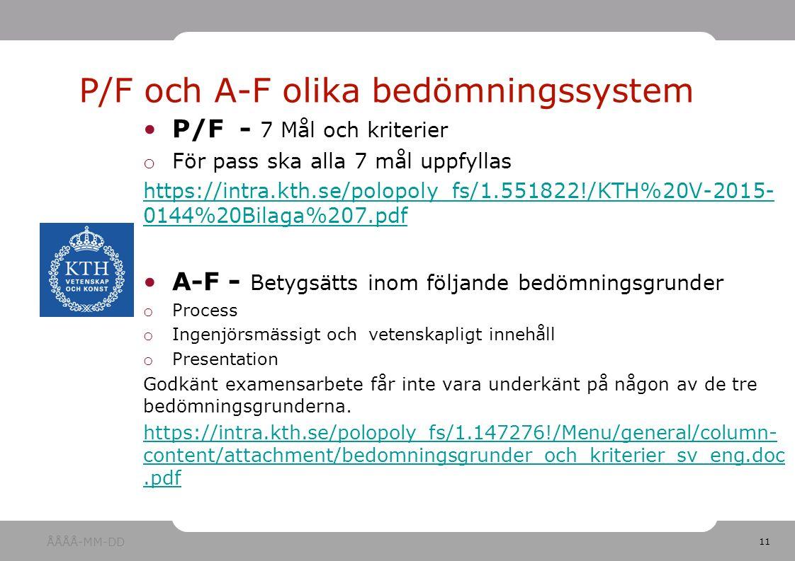 11 P/F - 7 Mål och kriterier o För pass ska alla 7 mål uppfyllas https://intra.kth.se/polopoly_fs/1.551822!/KTH%20V-2015- 0144%20Bilaga%207.pdf A-F - Betygsätts inom följande bedömningsgrunder o Process o Ingenjörsmässigt och vetenskapligt innehåll o Presentation Godkänt examensarbete får inte vara underkänt på någon av de tre bedömningsgrunderna.