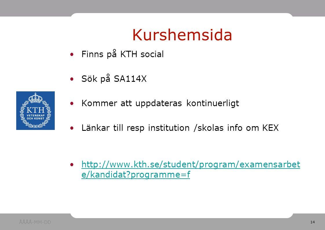 14 Finns på KTH social Sök på SA114X Kommer att uppdateras kontinuerligt Länkar till resp institution /skolas info om KEX http://www.kth.se/student/program/examensarbet e/kandidat?programme=fhttp://www.kth.se/student/program/examensarbet e/kandidat?programme=f Kurshemsida ÅÅÅÅ-MM-DD