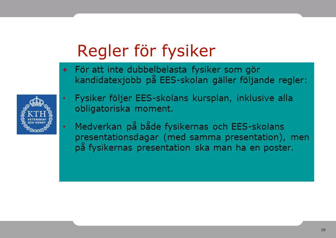 18 För att inte dubbelbelasta fysiker som gör kandidatexjobb på EES-skolan gäller följande regler: Fysiker följer EES-skolans kursplan, inklusive alla obligatoriska moment.