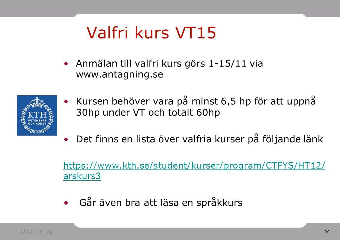 20 Anmälan till valfri kurs görs 1-15/11 via www.antagning.se Kursen behöver vara på minst 6,5 hp för att uppnå 30hp under VT och totalt 60hp Det finns en lista över valfria kurser på följande länk https://www.kth.se/student/kurser/program/CTFYS/HT12/ arskurs3 Går även bra att läsa en språkkurs Valfri kurs VT15 ÅÅÅÅ-MM-DD