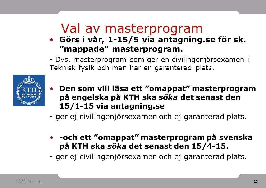 23 Görs i vår, 1-15/5 via antagning.se för sk. mappade masterprogram.