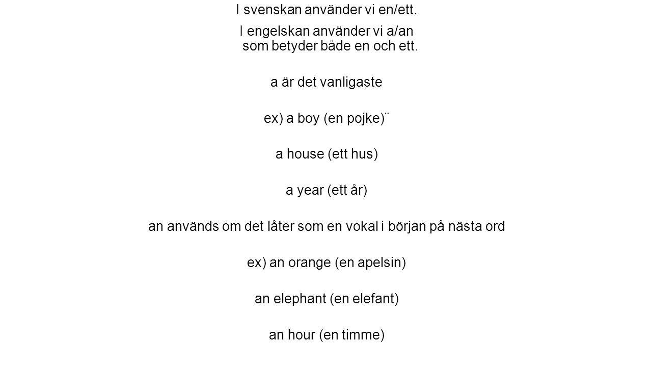 Bestämd artikel I svenskan sätter vi ändelser på substantiven för att visa bestämd form.