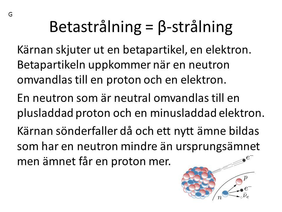 Betastrålning = β-strålning Kärnan skjuter ut en betapartikel, en elektron. Betapartikeln uppkommer när en neutron omvandlas till en proton och en ele