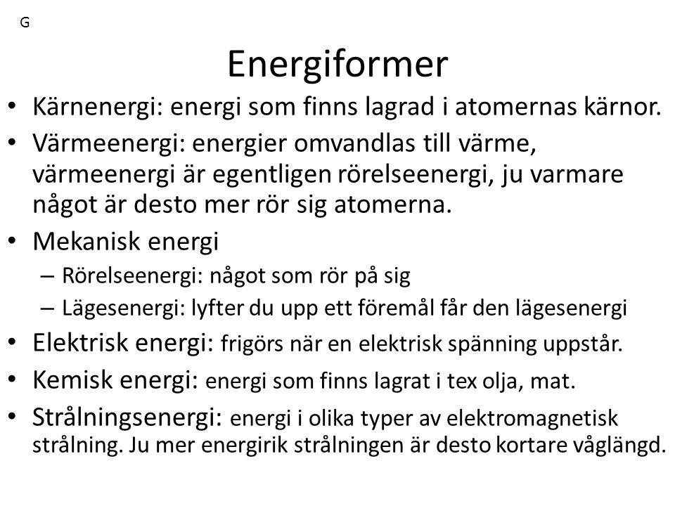Energiformer Kärnenergi: energi som finns lagrad i atomernas kärnor. Värmeenergi: energier omvandlas till värme, värmeenergi är egentligen rörelseener