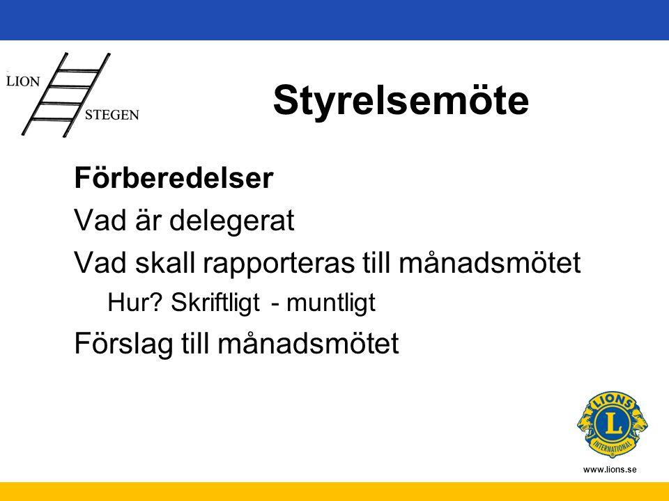 www.lions.se Styrelsemöte Förberedelser Vad är delegerat Vad skall rapporteras till månadsmötet Hur.
