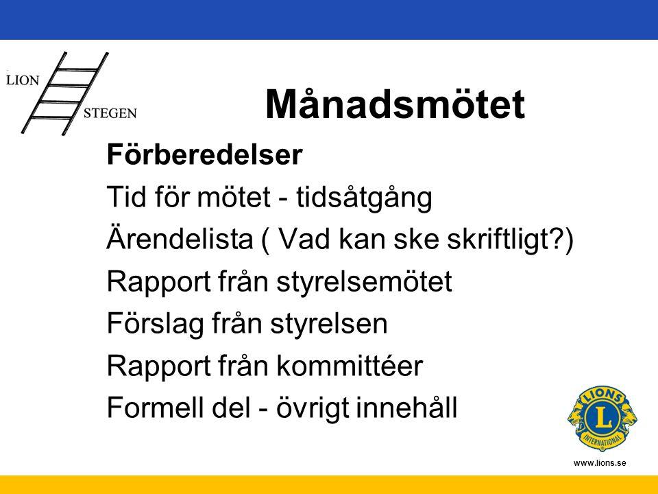www.lions.se Månadsmötet Förberedelser Tid för mötet - tidsåtgång Ärendelista ( Vad kan ske skriftligt ) Rapport från styrelsemötet Förslag från styrelsen Rapport från kommittéer Formell del - övrigt innehåll