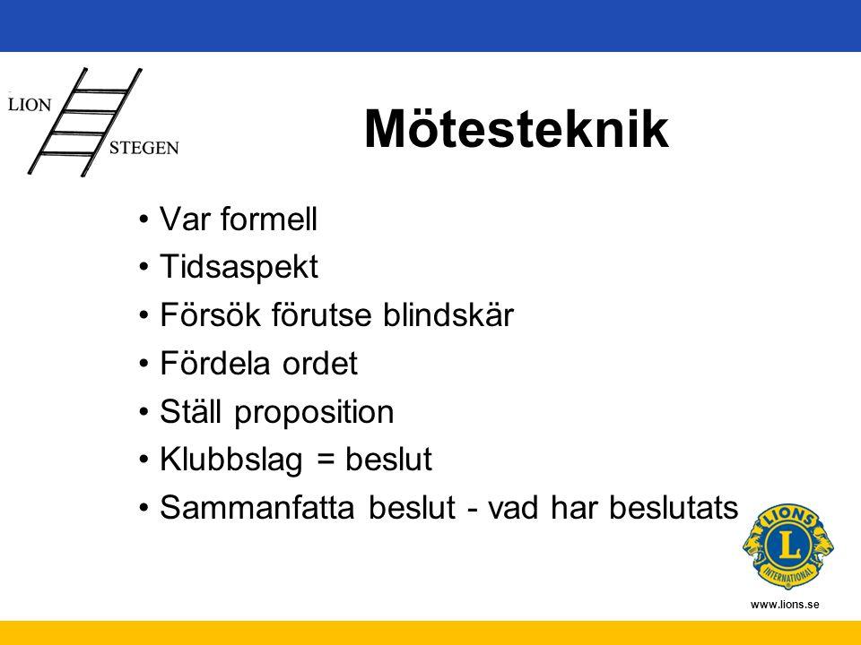 www.lions.se Mötesteknik Var formell Tidsaspekt Försök förutse blindskär Fördela ordet Ställ proposition Klubbslag = beslut Sammanfatta beslut - vad har beslutats