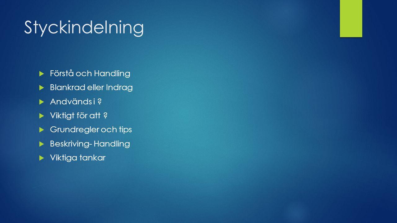 Styckindelning  Förstå och Handling  Blankrad eller Indrag  Andvänds i .