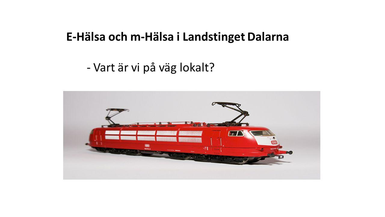 E-Hälsa och m-Hälsa i Landstinget Dalarna - Vart är vi på väg lokalt