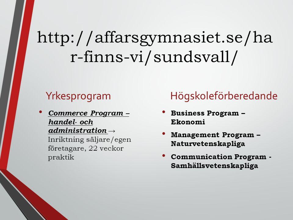 http://affarsgymnasiet.se/ha r-finns-vi/sundsvall/ Yrkesprogram Commerce Program – handel- och administration → Inriktning säljare/egen företagare, 22