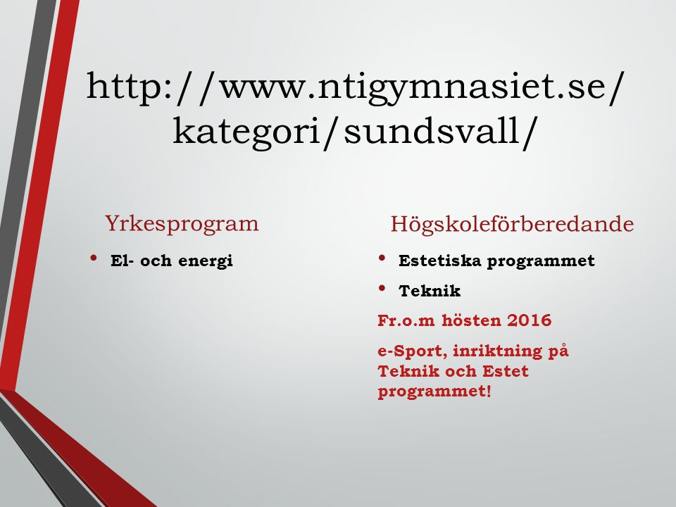 http://www.ntigymnasiet.se/ kategori/sundsvall/ Yrkesprogram El- och energi Högskoleförberedande Estetiska programmet Teknik Fr.o.m hösten 2016 e-Sport, inriktning på Teknik och Estet programmet!